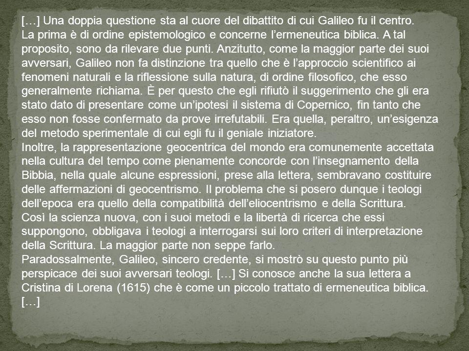 […] Una doppia questione sta al cuore del dibattito di cui Galileo fu il centro.